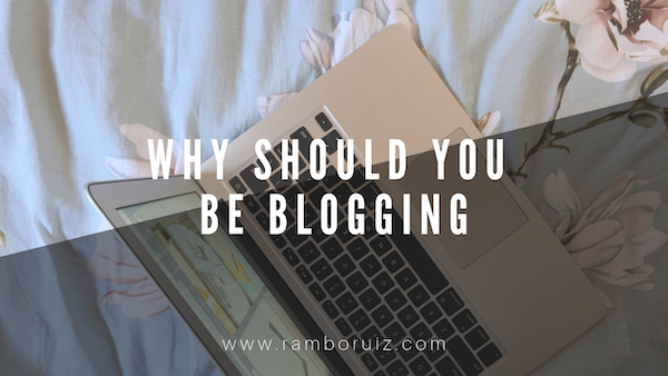 Why Should You Be Blogging